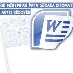 Cara Menyimpan Data Secara Otomatis Pada Auto Recover di Microsoft Word 2007